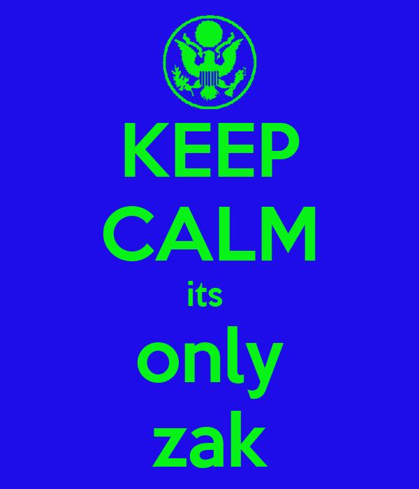 KEEP CALM its  only zak