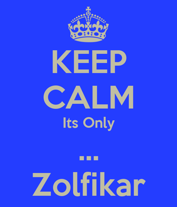 KEEP CALM Its Only ... Zolfikar