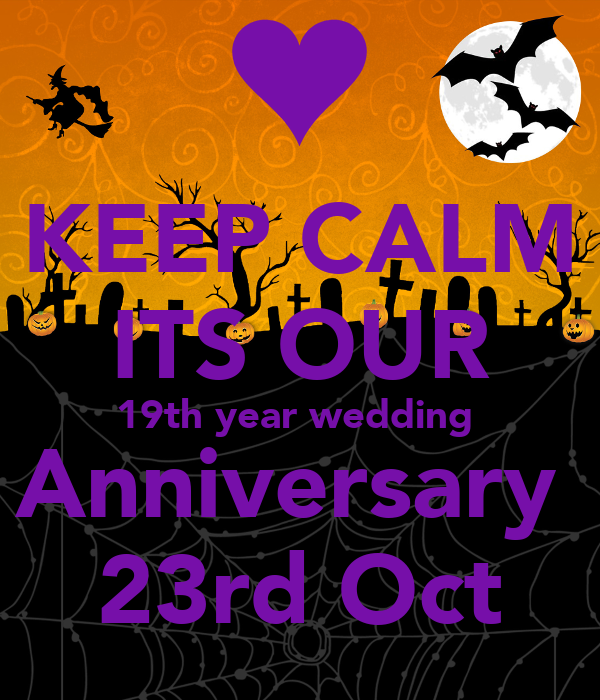 KEEP CALM ITS OUR 19th year wedding  Anniversary  23rd Oct