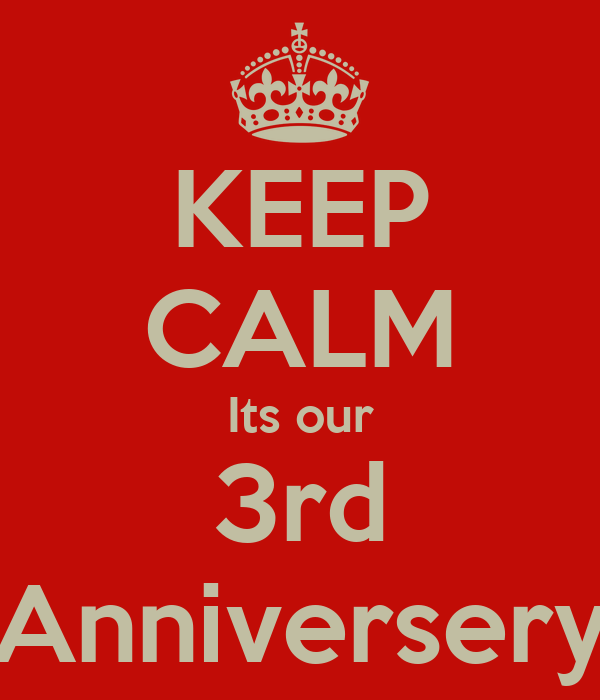 KEEP CALM Its our 3rd Anniversery