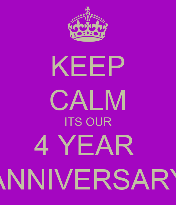 KEEP CALM ITS OUR 4 YEAR  ANNIVERSARY