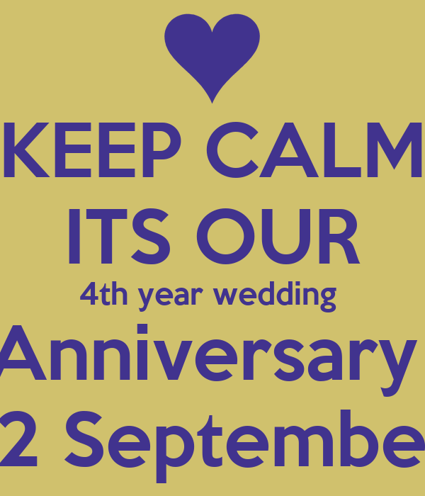 KEEP CALM ITS OUR 4th year wedding  Anniversary  12 September