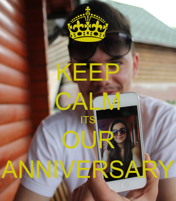 KEEP CALM ITS OUR ANNIVERSARY