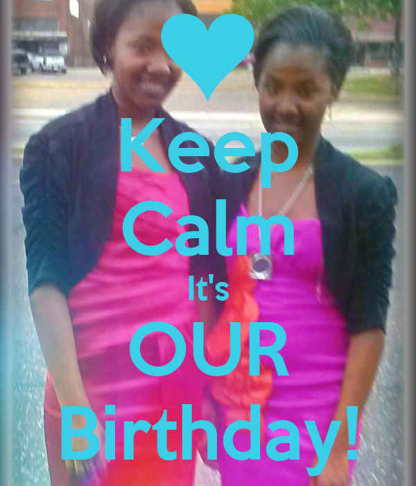 Keep Calm It's OUR Birthday!