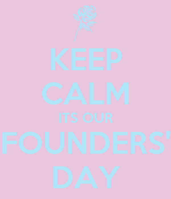 KEEP CALM ITS OUR FOUNDERS' DAY