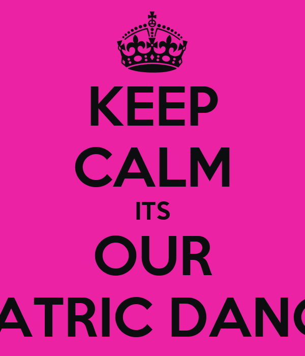 KEEP CALM ITS OUR MATRIC DANCE