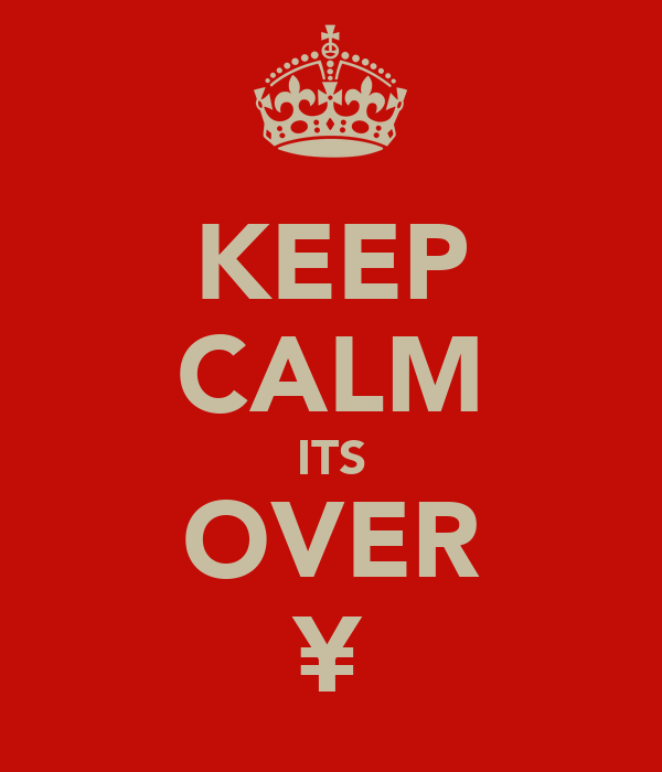 KEEP CALM ITS OVER ¥