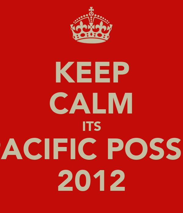 KEEP CALM ITS PACIFIC POSSE 2012