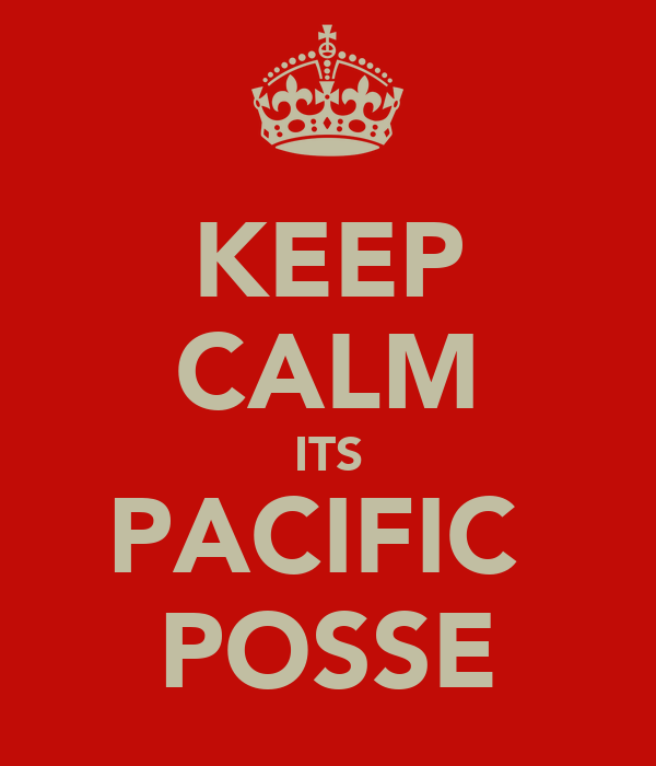 KEEP CALM ITS PACIFIC  POSSE