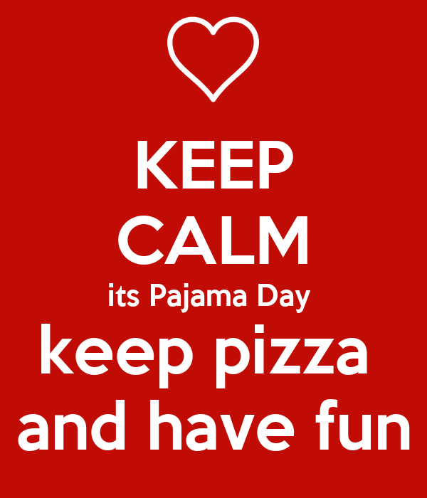 KEEP CALM its Pajama Day  keep pizza  and have fun