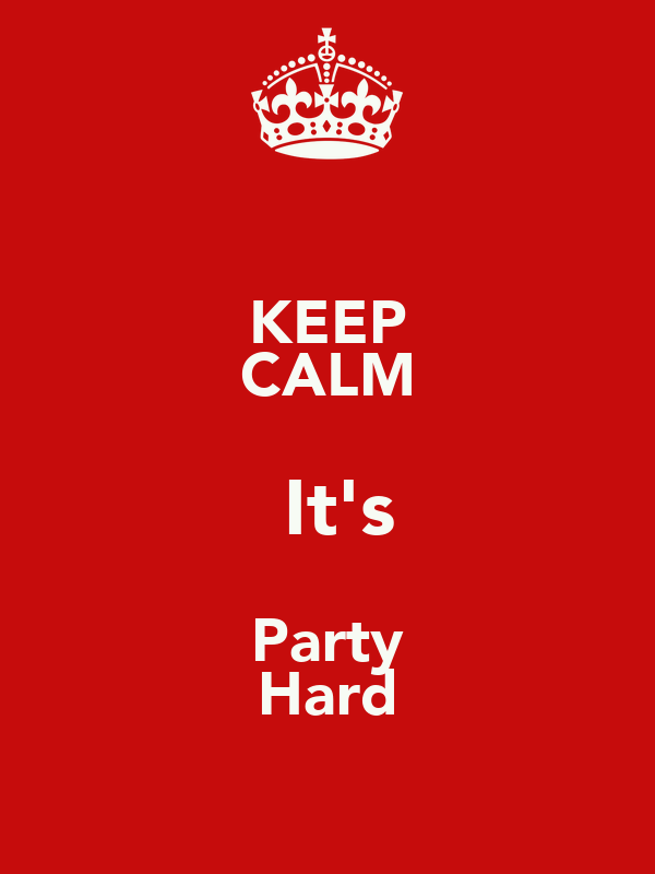 KEEP CALM  It's Party Hard