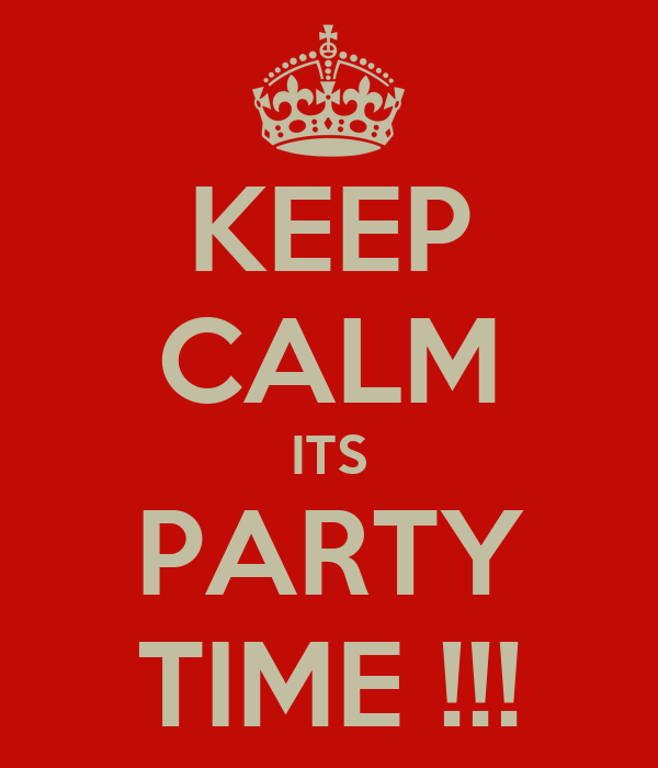 KEEP CALM ITS PARTY TIME !!!