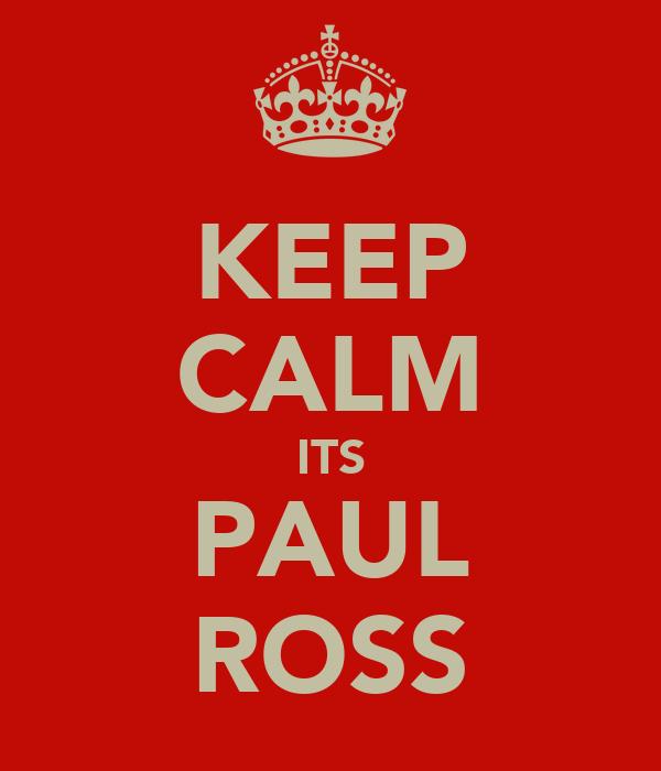 KEEP CALM ITS PAUL ROSS
