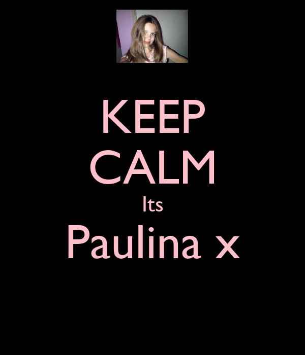 KEEP CALM Its Paulina x