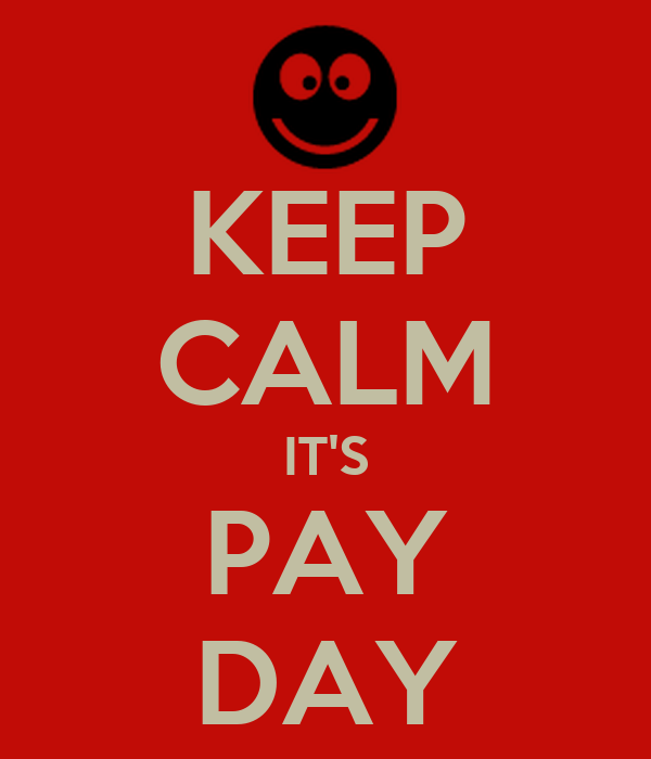 KEEP CALM IT'S PAY DAY