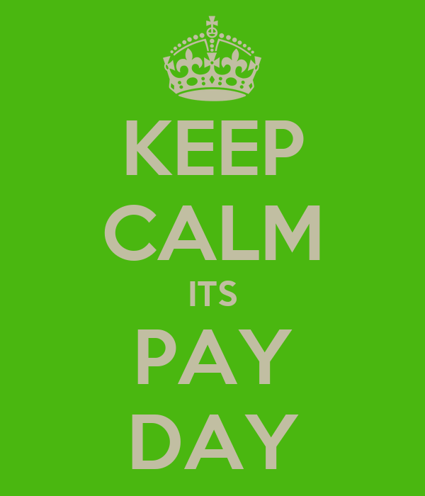 KEEP CALM ITS PAY DAY