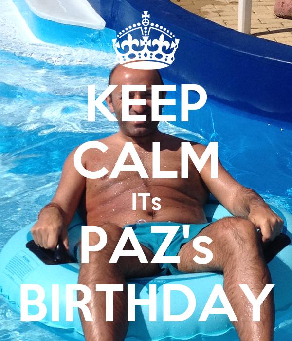 KEEP CALM ITs PAZ's BIRTHDAY