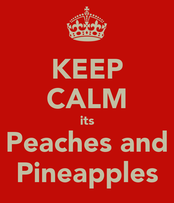 KEEP CALM its Peaches and Pineapples