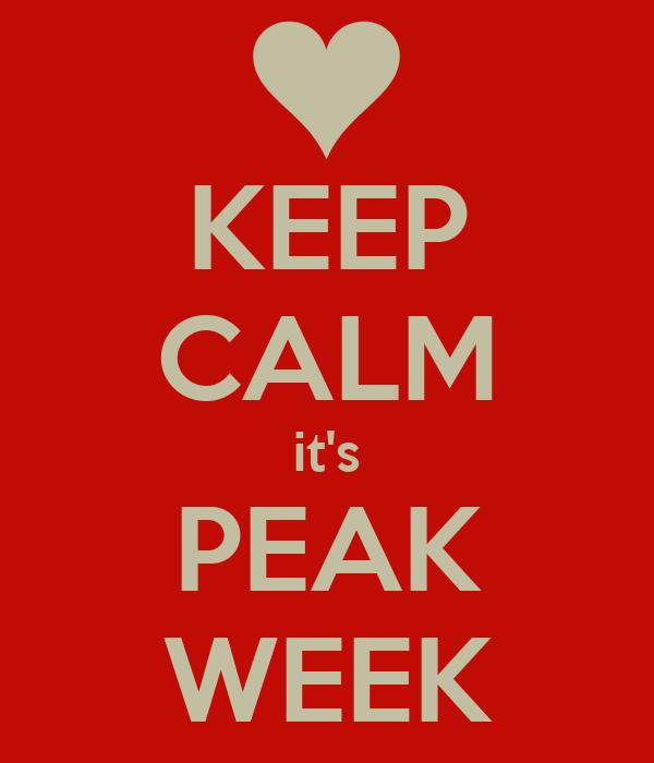 KEEP CALM it's PEAK WEEK