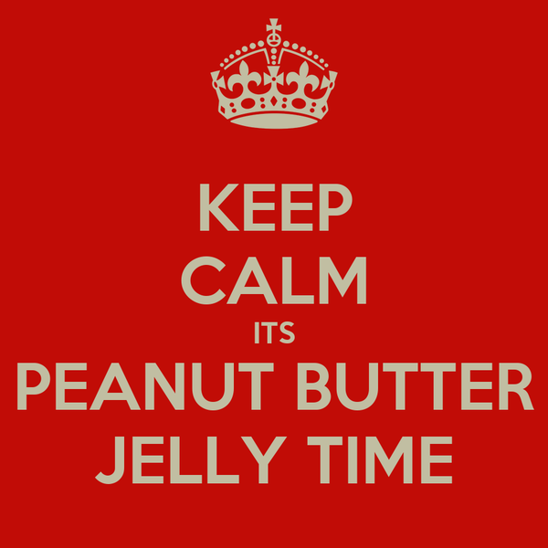 KEEP CALM ITS PEANUT BUTTER JELLY TIME