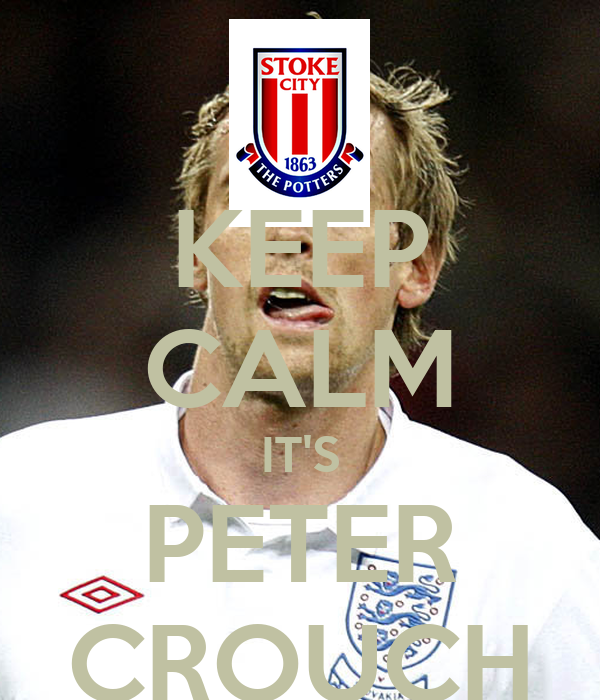 KEEP CALM IT'S PETER CROUCH