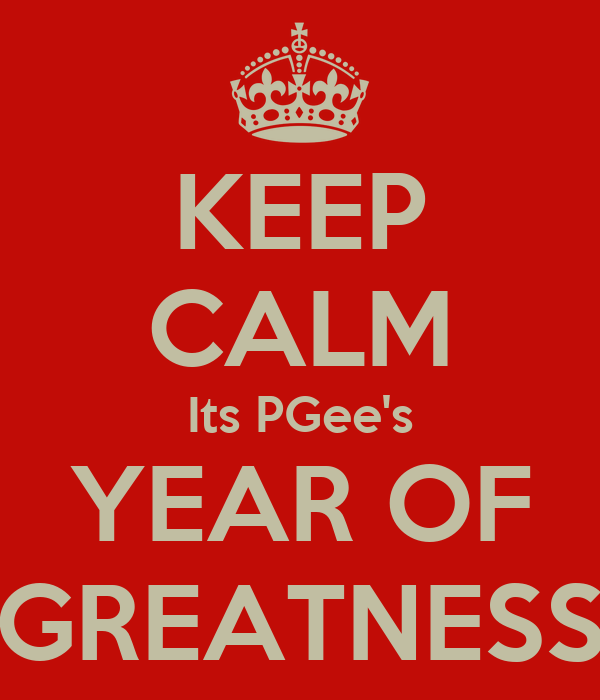 KEEP CALM Its PGee's YEAR OF GREATNESS