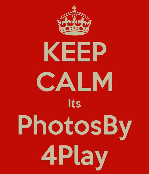 KEEP CALM Its PhotosBy 4Play