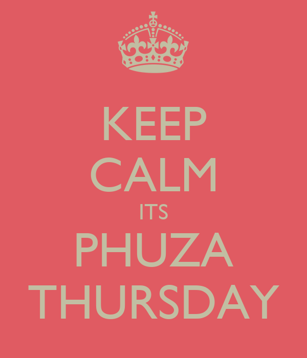 KEEP CALM ITS PHUZA THURSDAY