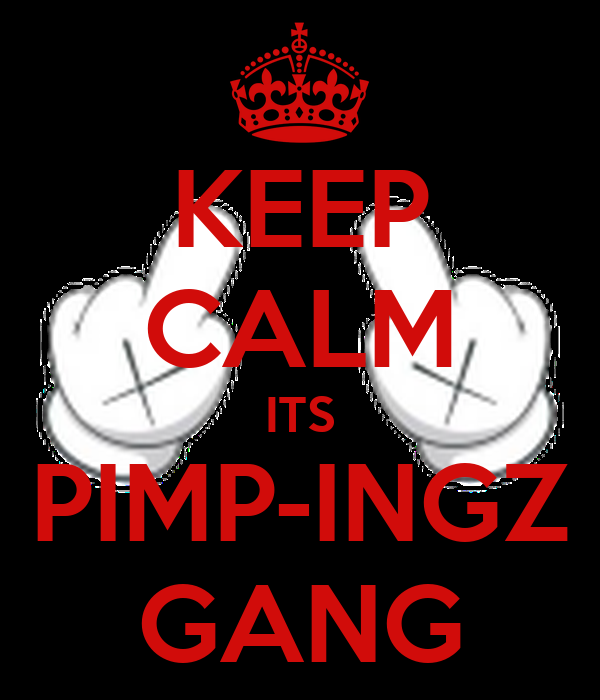 KEEP CALM ITS PIMP-INGZ GANG