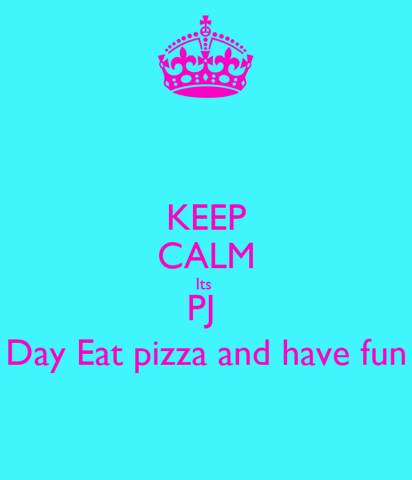 KEEP CALM Its  PJ  Day Eat pizza and have fun