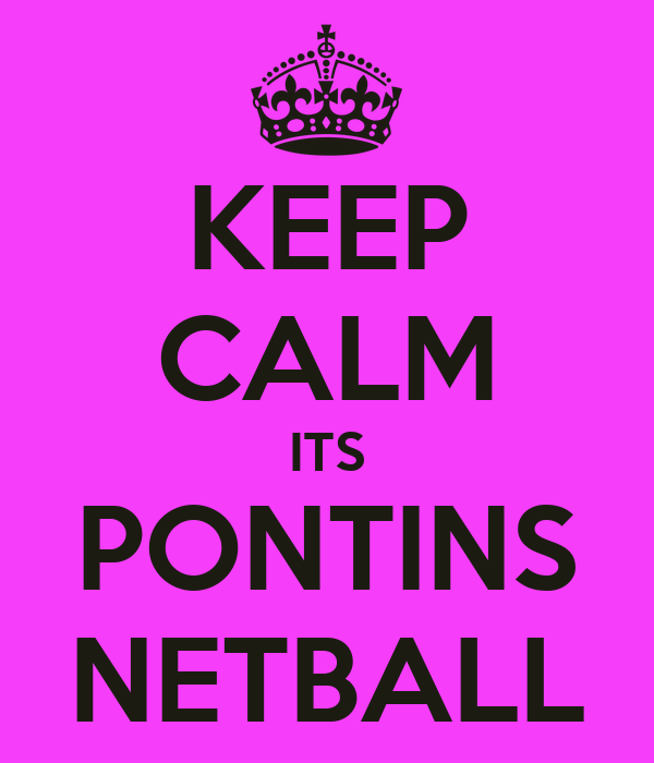 KEEP CALM ITS PONTINS NETBALL