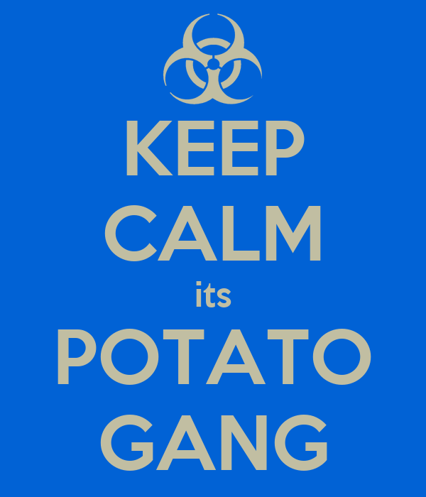 KEEP CALM its POTATO GANG