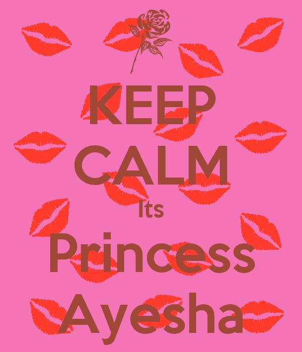 KEEP CALM Its Princess Ayesha