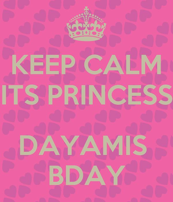 KEEP CALM ITS PRINCESS  DAYAMIS  BDAY