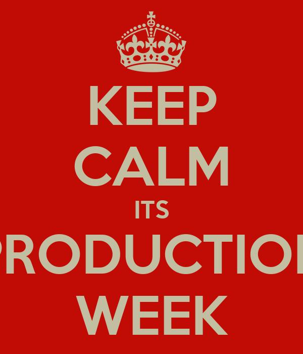 KEEP CALM ITS PRODUCTION WEEK