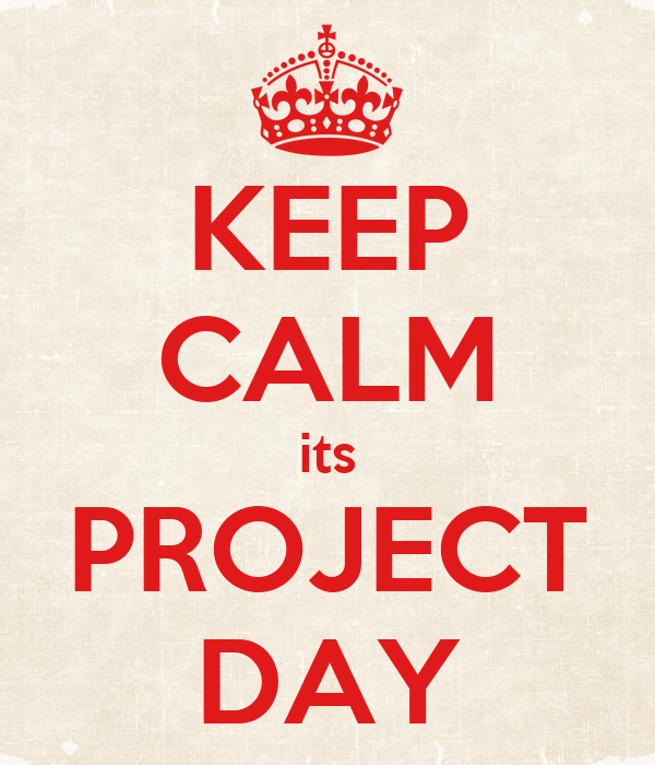 KEEP CALM its PROJECT DAY
