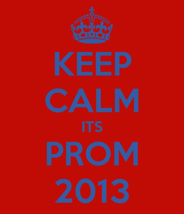 KEEP CALM ITS PROM 2013