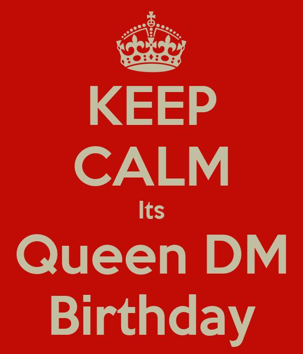 KEEP CALM Its Queen DM Birthday