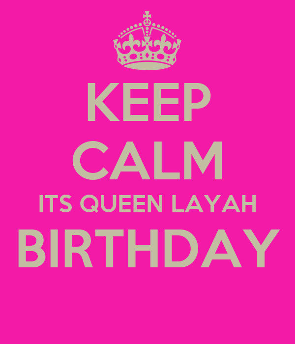 KEEP CALM ITS QUEEN LAYAH BIRTHDAY