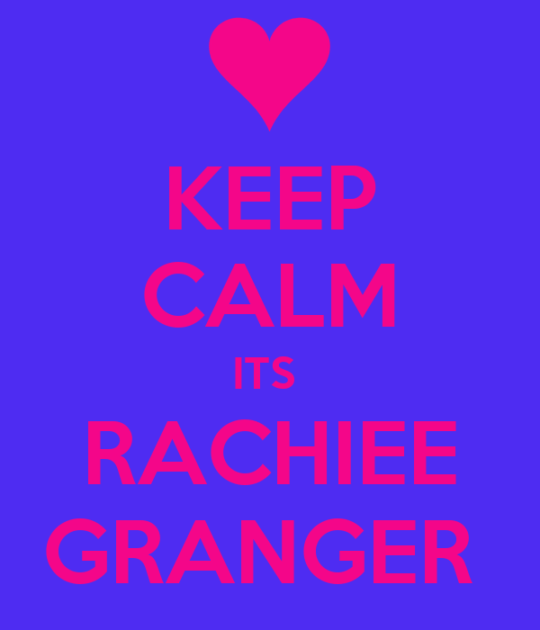 KEEP CALM ITS  RACHIEE GRANGER
