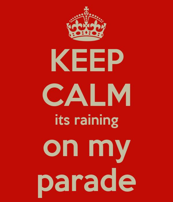 KEEP CALM its raining on my parade