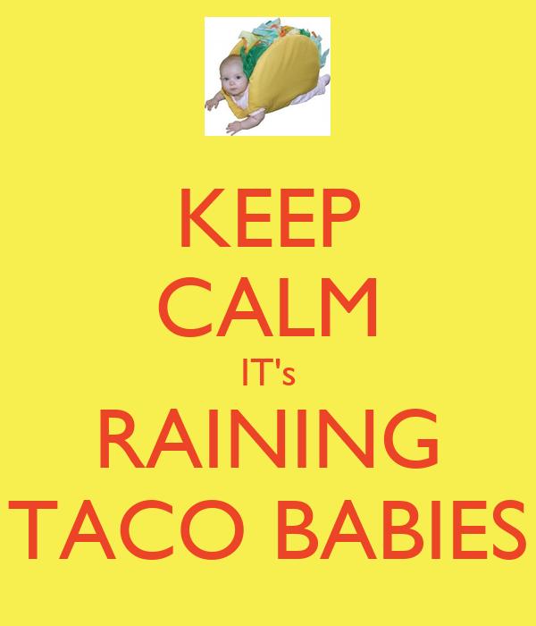 KEEP CALM IT's RAINING TACO BABIES