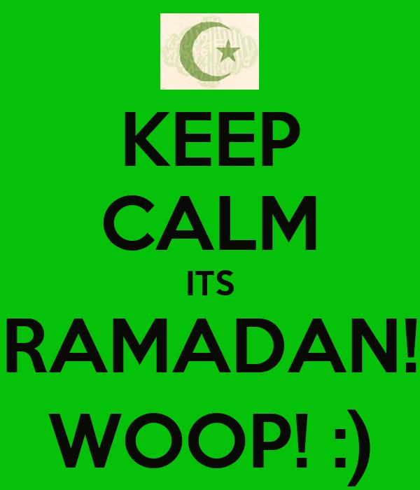 KEEP CALM ITS RAMADAN! WOOP! :)