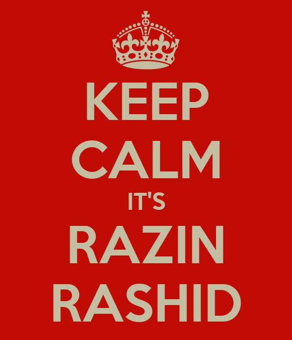 KEEP CALM IT'S RAZIN RASHID