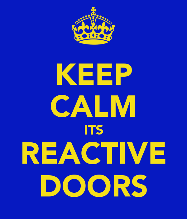 KEEP CALM ITS REACTIVE DOORS