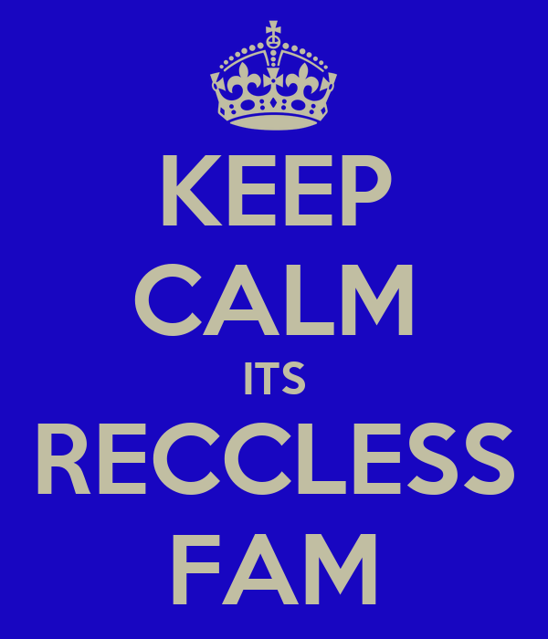 KEEP CALM ITS RECCLESS FAM