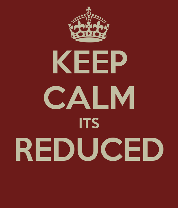 KEEP CALM ITS REDUCED