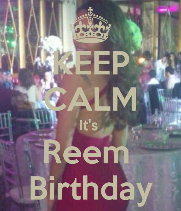 KEEP CALM It's  Reem  Birthday