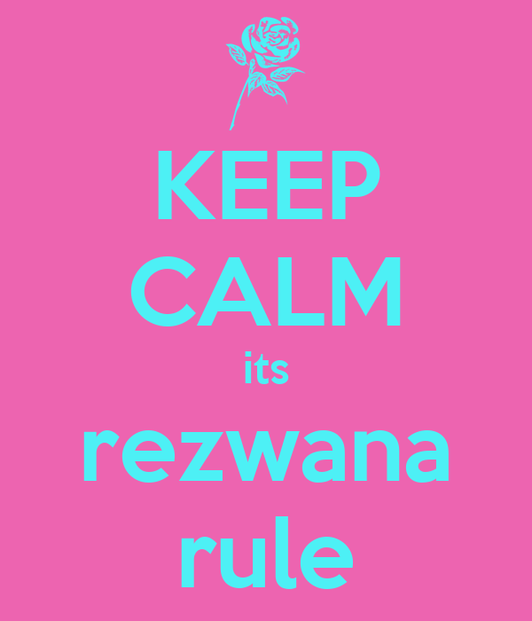 KEEP CALM its rezwana rule