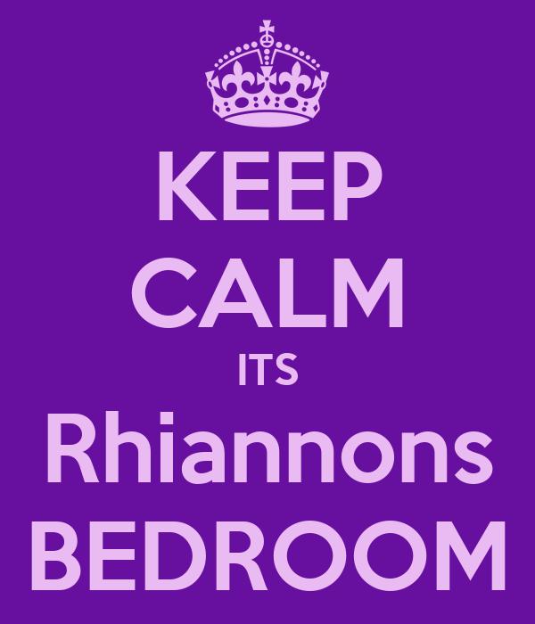 KEEP CALM ITS Rhiannons BEDROOM